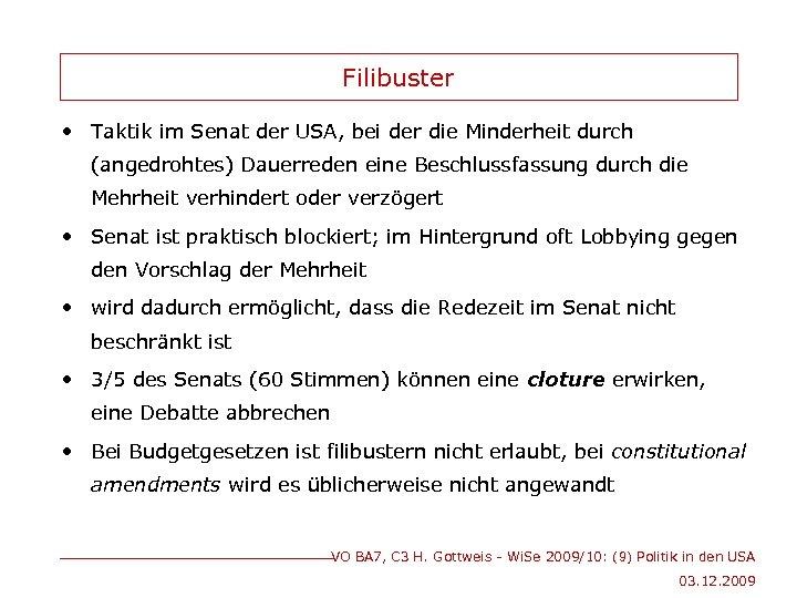 Filibuster • Taktik im Senat der USA, bei der die Minderheit durch (angedrohtes) Dauerreden