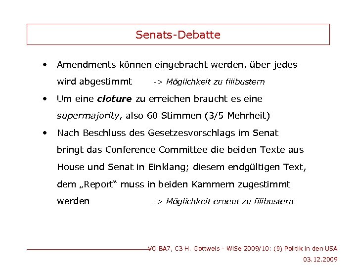 Senats-Debatte • Amendments können eingebracht werden, über jedes wird abgestimmt • -> Möglichkeit zu