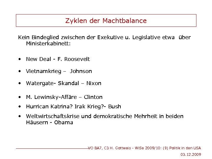 Zyklen der Machtbalance Kein Bindeglied zwischen der Exekutive u. Legislative etwa über Ministerkabinett: •