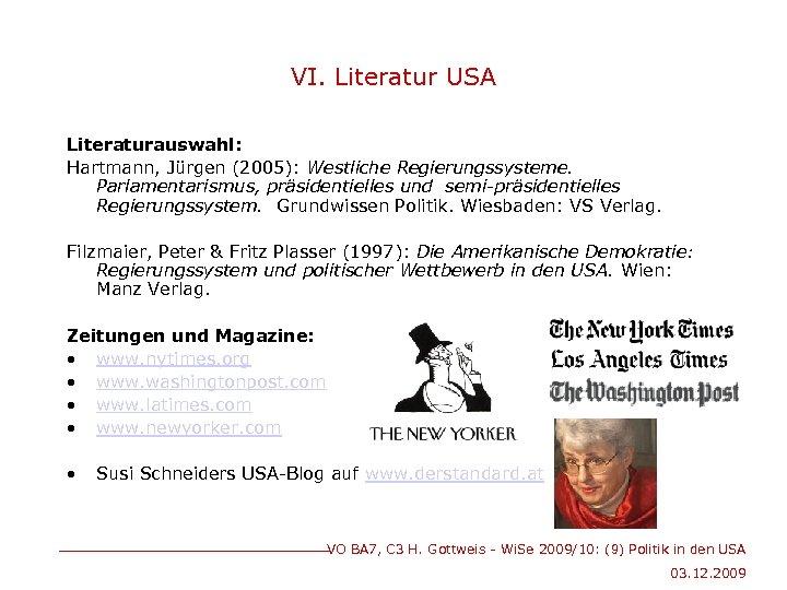 VI. Literatur USA Literaturauswahl: Hartmann, Jürgen (2005): Westliche Regierungssysteme. Parlamentarismus, präsidentielles und semi-präsidentielles Regierungssystem.