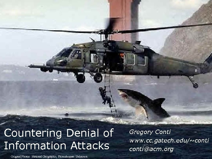Countering Denial of Information Attacks Original Photos: National Geographic, Photoshopper: Unknown Gregory Conti www.
