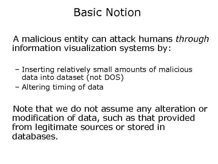 Basic Notion A malicious entity can attack humans through information visualization systems by: –