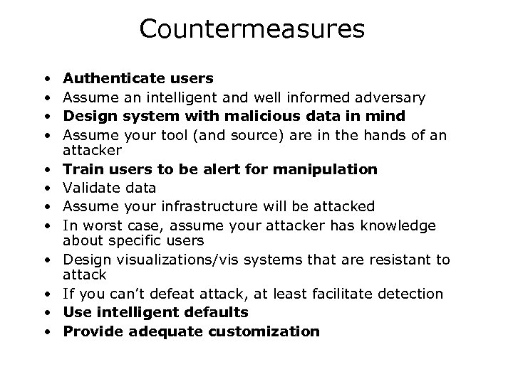 Countermeasures • • • Authenticate users Assume an intelligent and well informed adversary Design