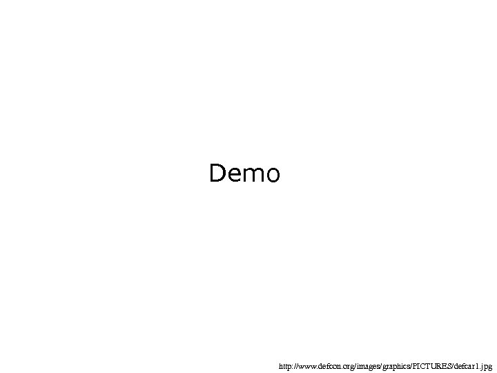 Demo http: //www. defcon. org/images/graphics/PICTURES/defcar 1. jpg