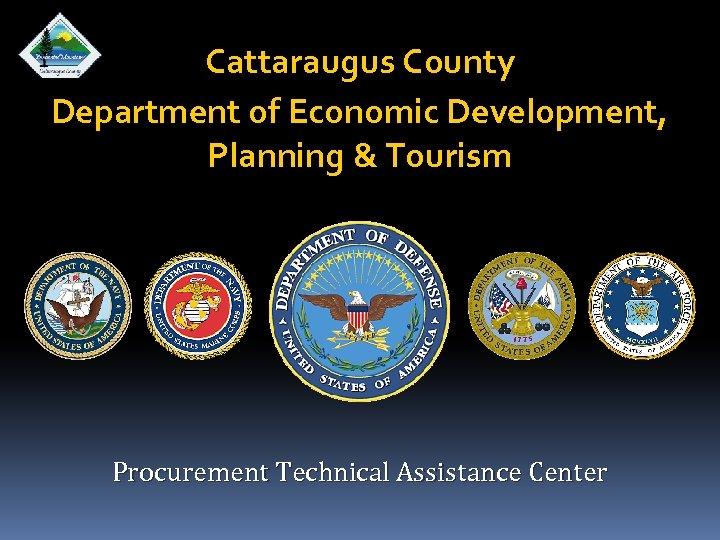 Cattaraugus County Department of Economic Development, Planning & Tourism Procurement Technical Assistance Center