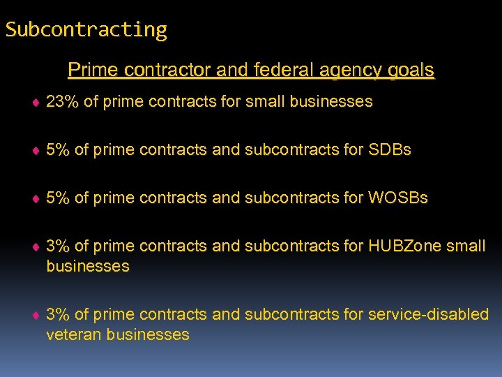 Subcontracting Prime contractor and federal agency goals ¨ 23% of prime contracts for small