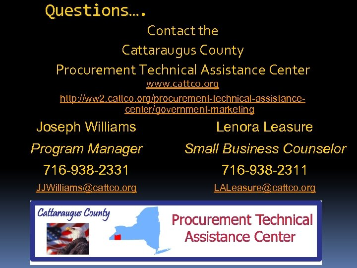Questions…. Contact the Cattaraugus County Procurement Technical Assistance Center www. cattco. org http: //ww