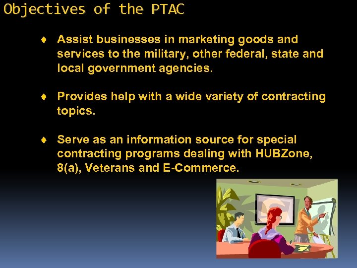 Objectives of the PTAC ¨ Assist businesses in marketing goods and services to the