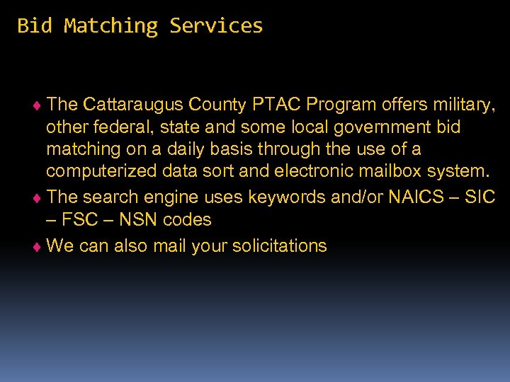 Bid Matching Services ¨ The Cattaraugus County PTAC Program offers military, other federal, state