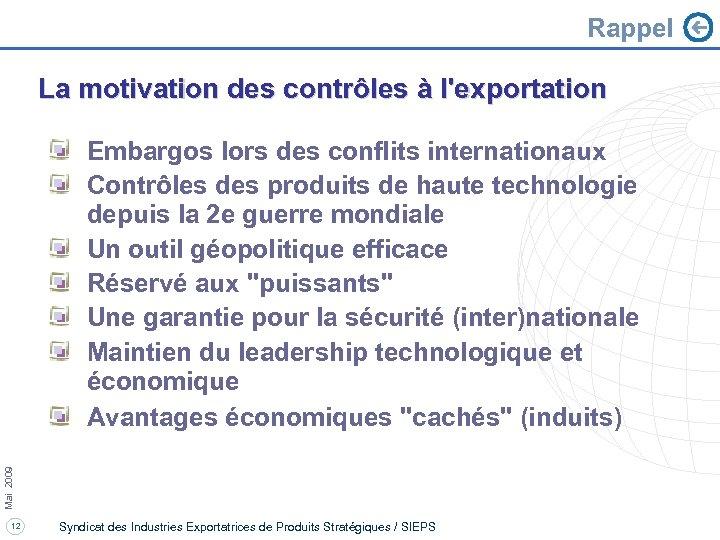 Rappel La motivation des contrôles à l'exportation Mai 2009 Embargos lors des conflits internationaux