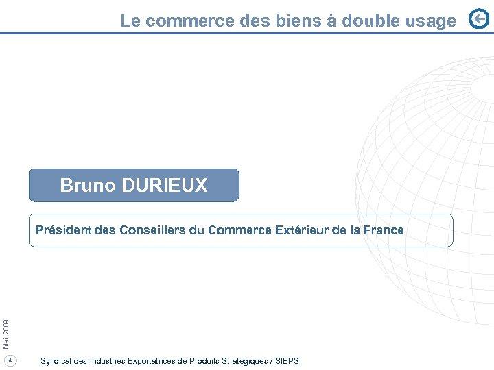 Le commerce des biens à double usage Bruno DURIEUX Mai 2009 Président des Conseillers