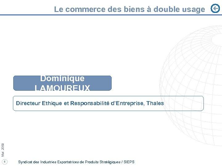 Le commerce des biens à double usage Dominique LAMOUREUX Mai 2009 Directeur Ethique et