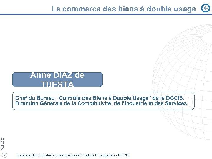Le commerce des biens à double usage Anne DIAZ de TUESTA Mai 2009 Chef