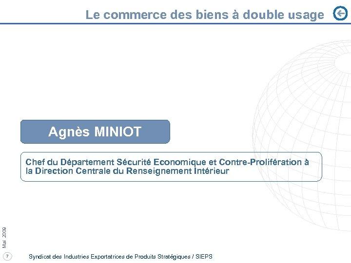 Le commerce des biens à double usage Agnès MINIOT Mai 2009 Chef du Département