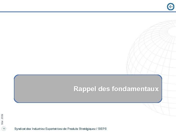 Mai 2009 Rappel des fondamentaux 10 Syndicat des Industries Exportatrices de Produits Stratégiques /