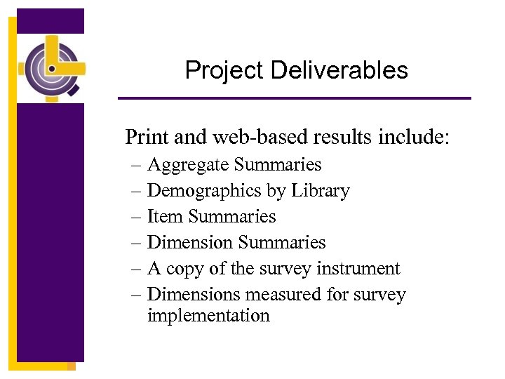Project Deliverables Print and web-based results include: – Aggregate Summaries – Demographics by Library