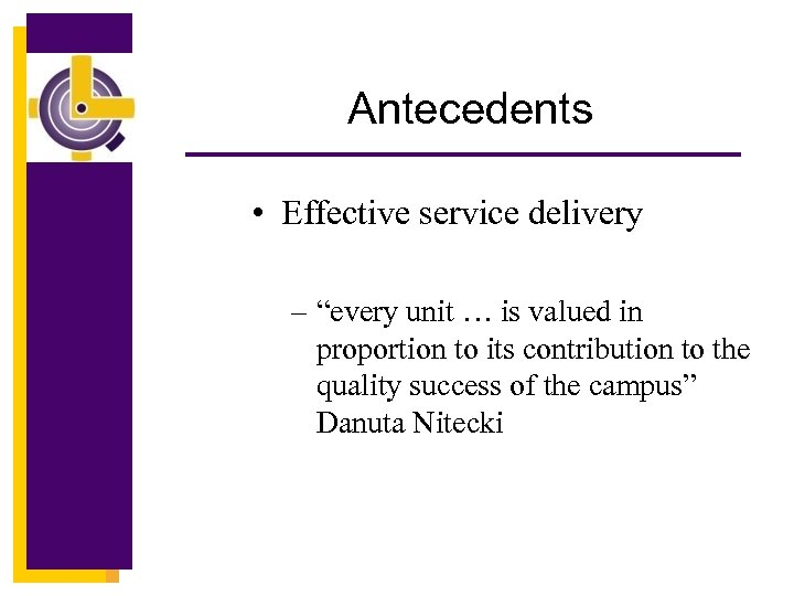 """Antecedents • Effective service delivery – """"every unit … is valued in proportion to"""