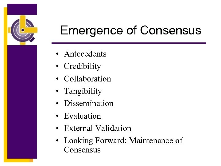 Emergence of Consensus • • Antecedents Credibility Collaboration Tangibility Dissemination Evaluation External Validation Looking