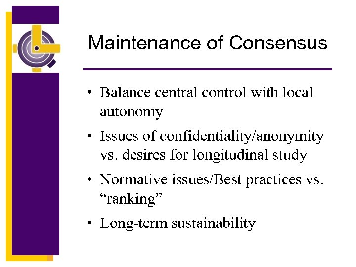 Maintenance of Consensus • Balance central control with local autonomy • Issues of confidentiality/anonymity