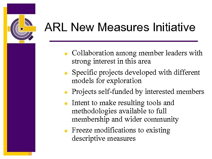 ARL New Measures Initiative u u u Collaboration among member leaders with strong interest