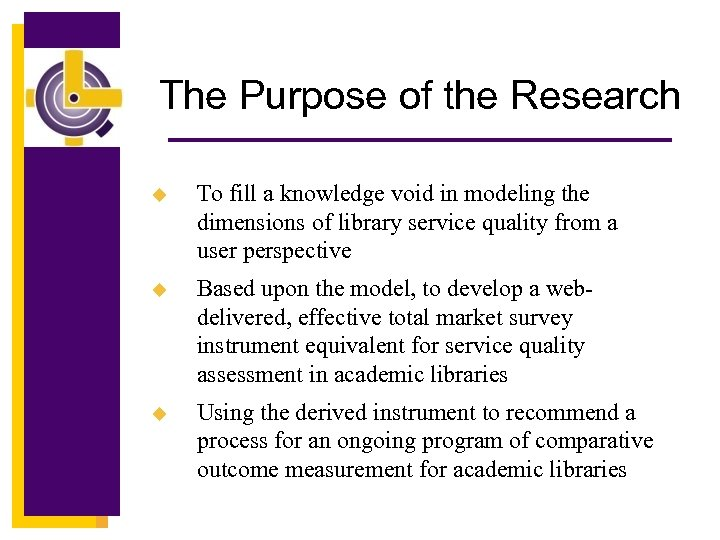 The Purpose of the Research u To fill a knowledge void in modeling the