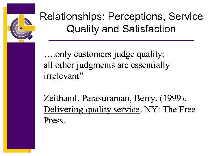 Relationships: Perceptions, Service Quality and Satisfaction …. only customers judge quality; all other judgments