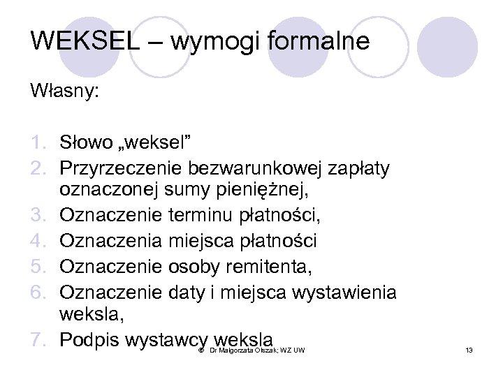 """WEKSEL – wymogi formalne Własny: 1. Słowo """"weksel"""" 2. Przyrzeczenie bezwarunkowej zapłaty oznaczonej sumy"""