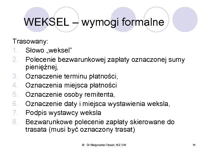 """WEKSEL – wymogi formalne Trasowany: 1. Słowo """"weksel"""" 2. Polecenie bezwarunkowej zapłaty oznaczonej sumy"""
