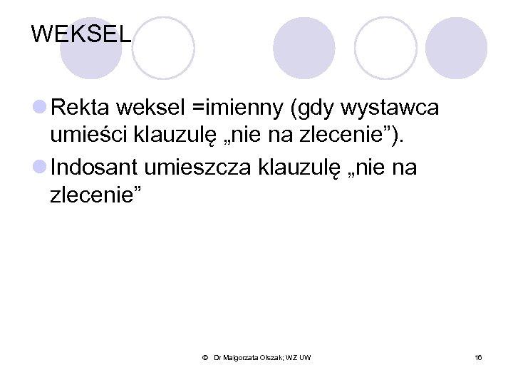 """WEKSEL l Rekta weksel =imienny (gdy wystawca umieści klauzulę """"nie na zlecenie""""). l Indosant"""