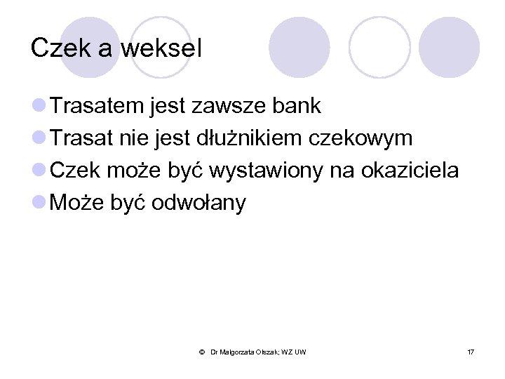 Czek a weksel l Trasatem jest zawsze bank l Trasat nie jest dłużnikiem czekowym