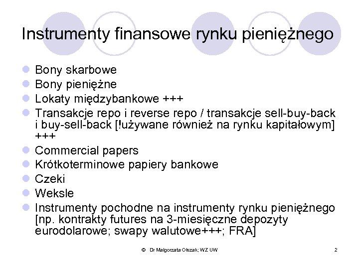 Instrumenty finansowe rynku pieniężnego l l l l l Bony skarbowe Bony pieniężne Lokaty