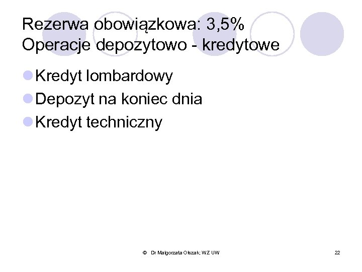 Rezerwa obowiązkowa: 3, 5% Operacje depozytowo - kredytowe l Kredyt lombardowy l Depozyt na