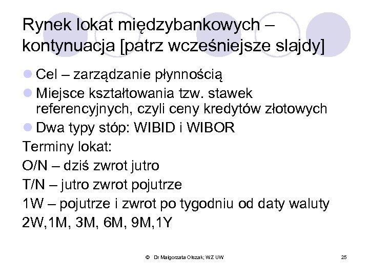 Rynek lokat międzybankowych – kontynuacja [patrz wcześniejsze slajdy] l Cel – zarządzanie płynnością l