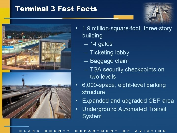 Terminal 3 Fast Facts • 1. 9 million-square-foot, three-story building – 14 gates –