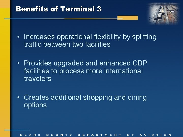 Benefits of Terminal 3 • Increases operational flexibility by splitting traffic between two facilities