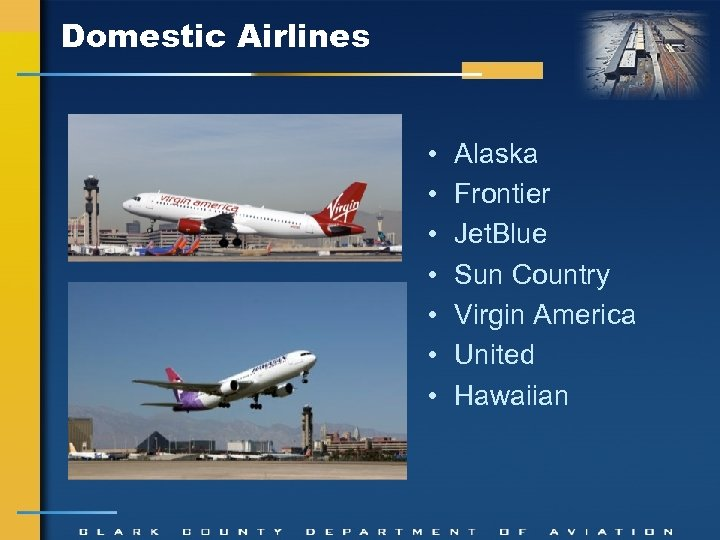Domestic Airlines • • Alaska Frontier Jet. Blue Sun Country Virgin America United Hawaiian