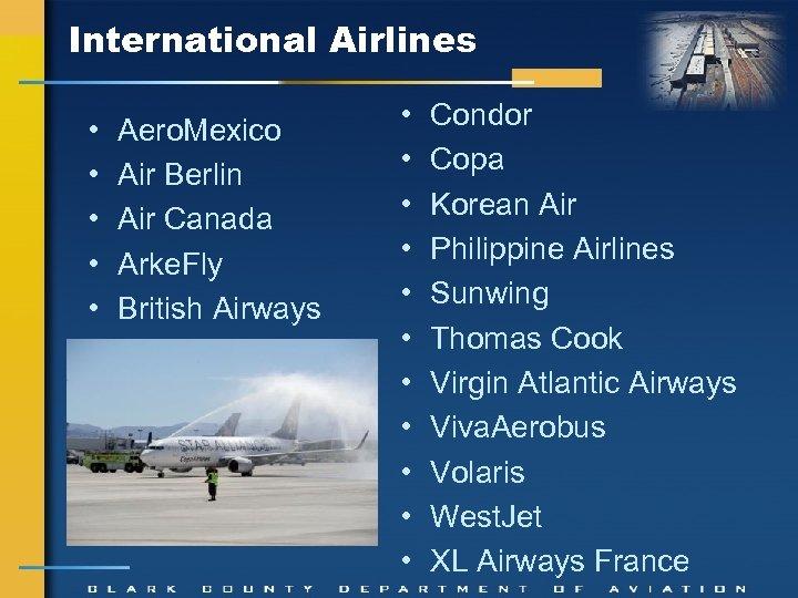 International Airlines • • • Aero. Mexico Air Berlin Air Canada Arke. Fly British