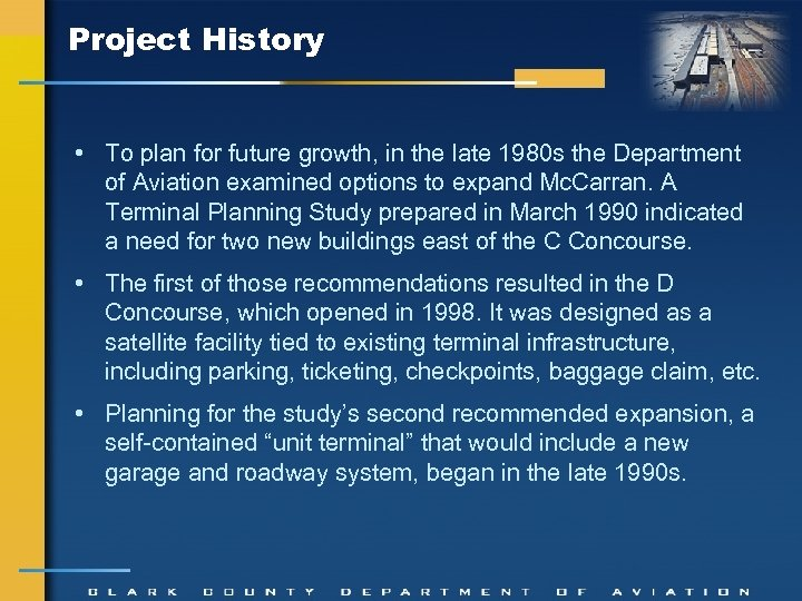 Project History • To plan for future growth, in the late 1980 s the