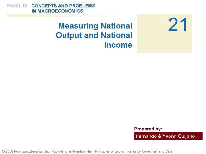 PART IV CONCEPTS AND PROBLEMS IN MACROECONOMICS 21 Measuring National Output and National Income