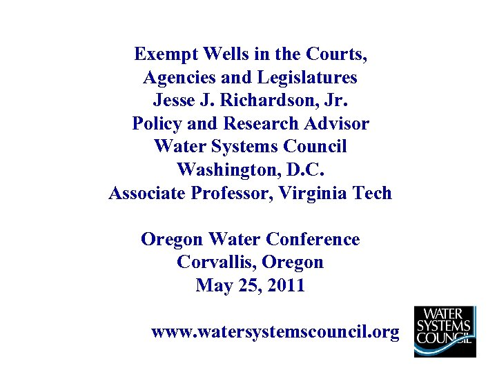 Exempt Wells in the Courts, Agencies and Legislatures Jesse J. Richardson, Jr. Policy and