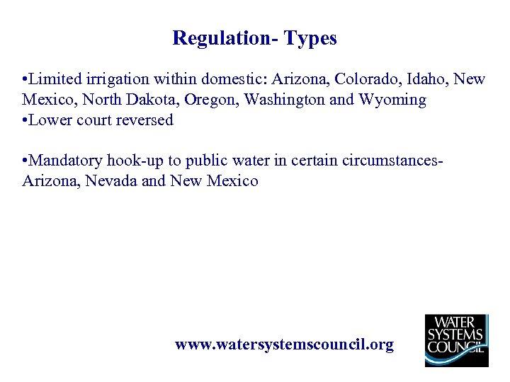 Regulation- Types • Limited irrigation within domestic: Arizona, Colorado, Idaho, New Mexico, North Dakota,