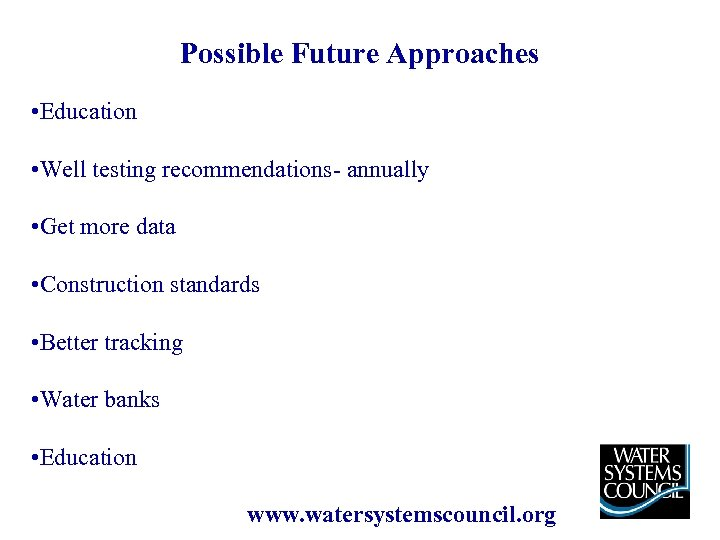 Possible Future Approaches • Education • Well testing recommendations- annually • Get more data