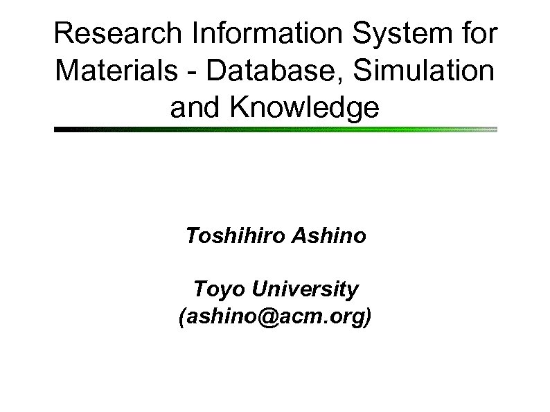 Research Information System for Materials - Database, Simulation and Knowledge Toshihiro Ashino Toyo University