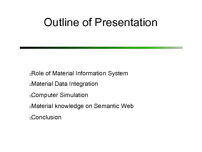 Outline of Presentation Role of Material Information System Material Data Integration Computer Simulation Material