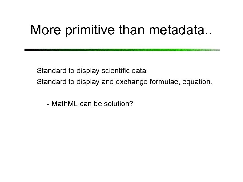 More primitive than metadata. . Standard to display scientific data. Standard to display and