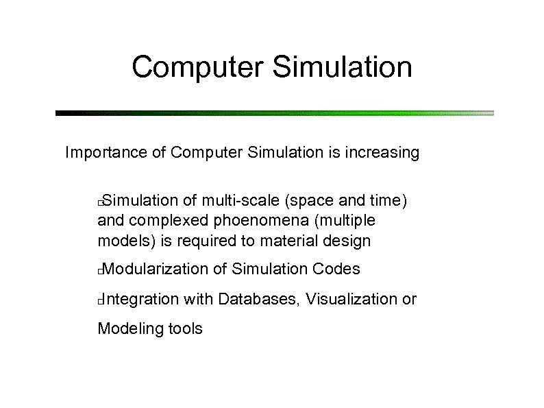 Computer Simulation Importance of Computer Simulation is increasing Simulation of multi-scale (space and time)