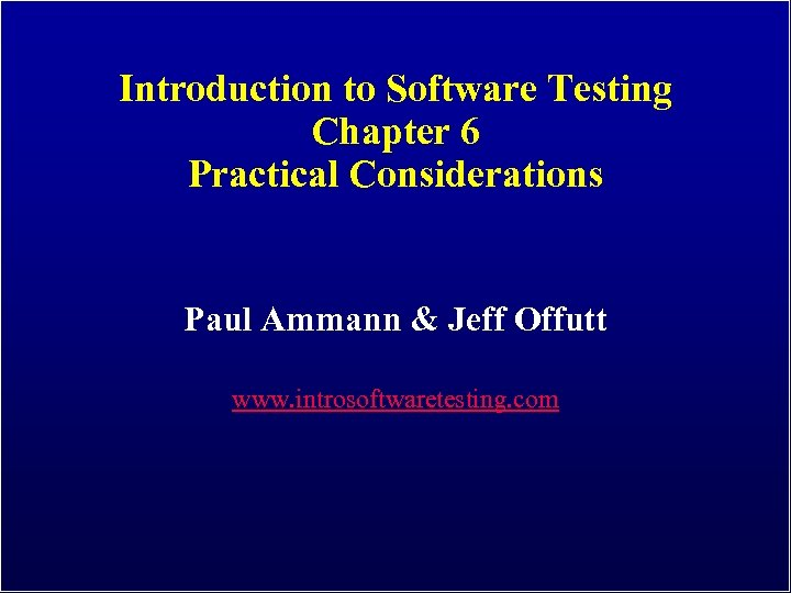 Introduction to Software Testing Chapter 6 Practical Considerations Paul Ammann & Jeff Offutt www.