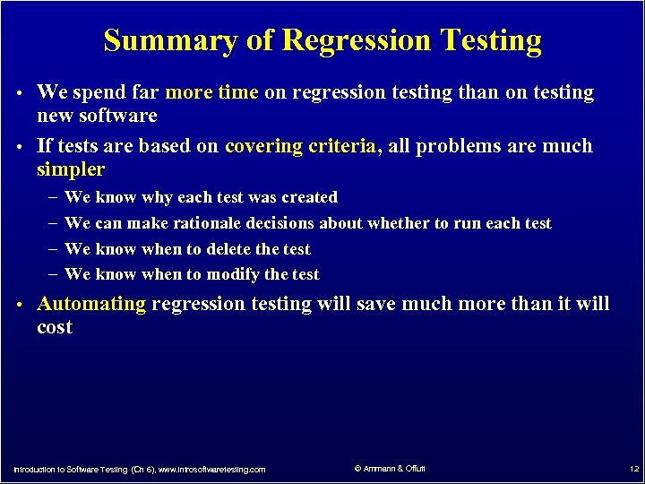 Summary of Regression Testing • We spend far more time on regression testing than