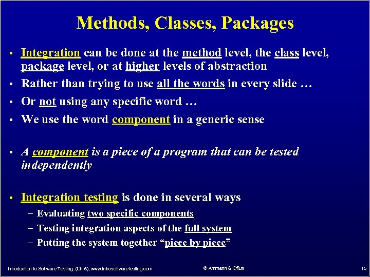Methods, Classes, Packages • Integration can be done at the method level, the class
