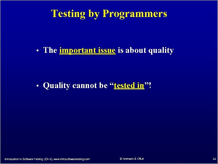 Testing by Programmers • The important issue is about quality • Quality cannot be